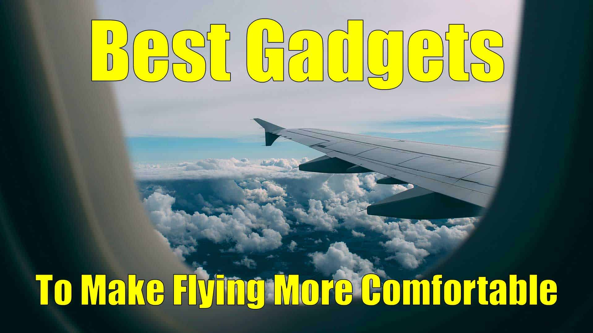 best gadgets to make flying more comfortable