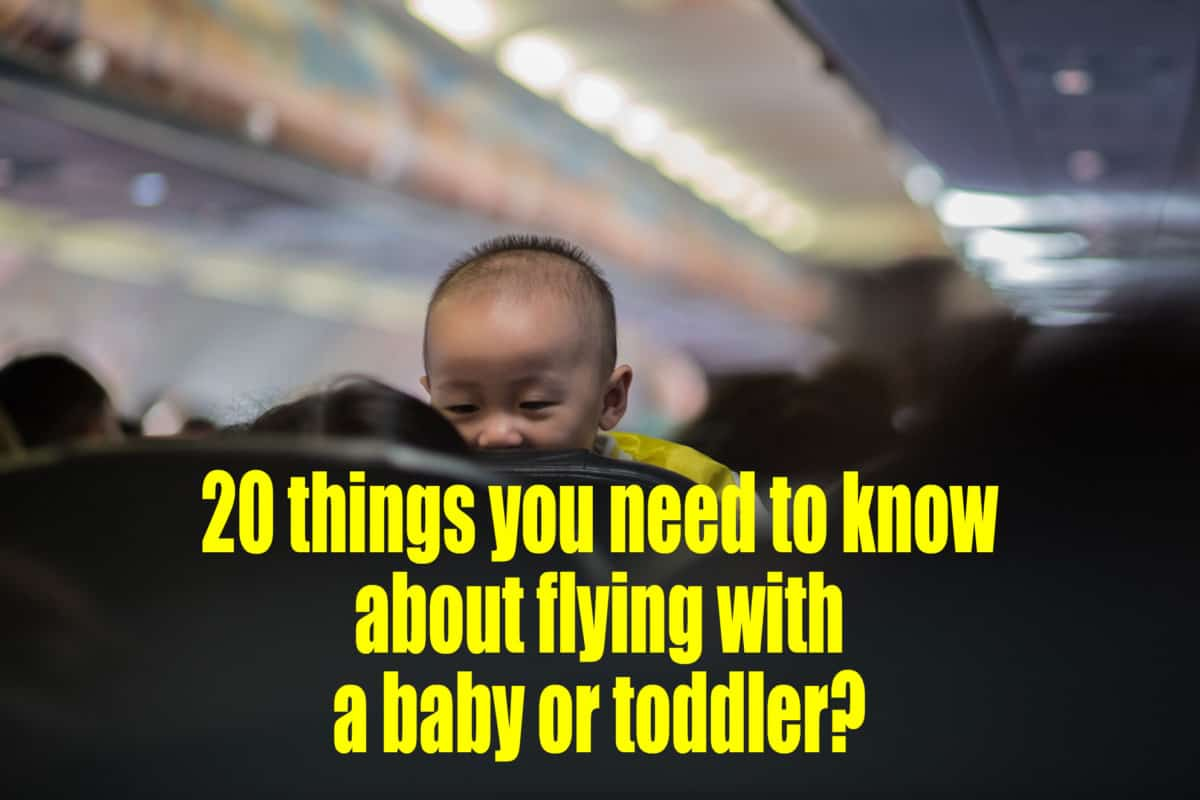 20 things you need to know about flying with a baby or toddler?