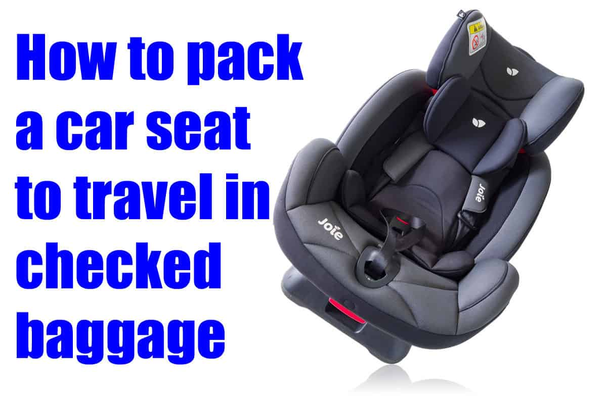 How To Pack A Car Seat For Checked Baggage Travel Easier