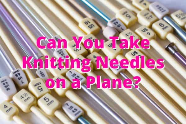 Can You Take Knitting Needles on a Plane